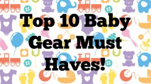 Top 10 Baby Gear Must Haves